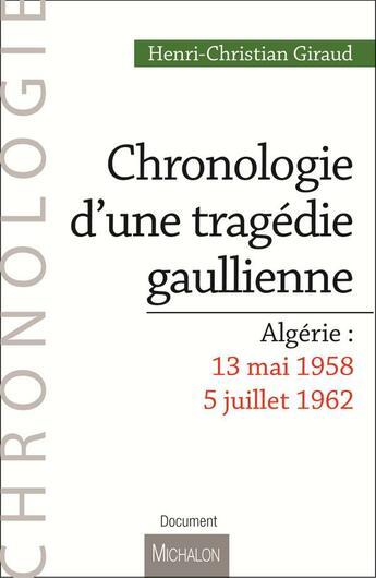 Couverture du livre « Algérie : 13 mai 1958- 5 juillet 1962 ; chronologie d'une tragédie gaullienne » de Henri-Christian Giraud aux éditions Michalon