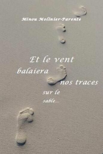 Couverture du livre « Et le vent balaiera nos  traces sur le sable... » de Minou Molinier-Parente aux éditions Chloe Des Lys