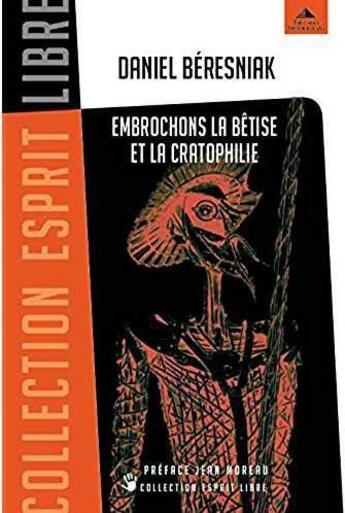 Couverture du livre « Embrochons la bêtise et la cratophilie » de Daniel Beresniak aux éditions Detrad Avs