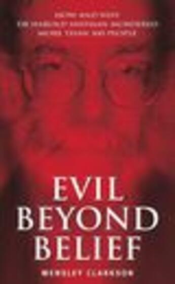 Couverture du livre « Evil Beyond Belief - How and Why Dr Harold Shipman Murdered 357 People » de Clarkson Wensley aux éditions Blake John Digital