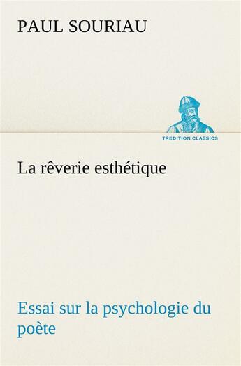 Couverture du livre « La Reverie Esthetique Essai Sur La Psychologie Du Poete » de Souriau P aux éditions Tredition