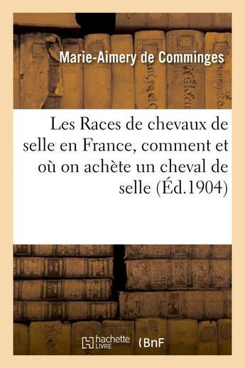 Couverture du livre « Les races de chevaux de selle en france, comment et ou on achete un cheval de selle » de Comminges M-A. aux éditions Hachette Bnf