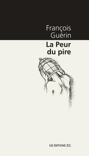 Couverture du livre « La Peur Du Pire » de Francois Guerin aux éditions Jcl
