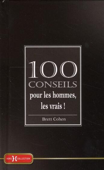 Couverture du livre « 100 conseils pour les hommes, les vrais ! » de Brett Cohen aux éditions Hors Collection