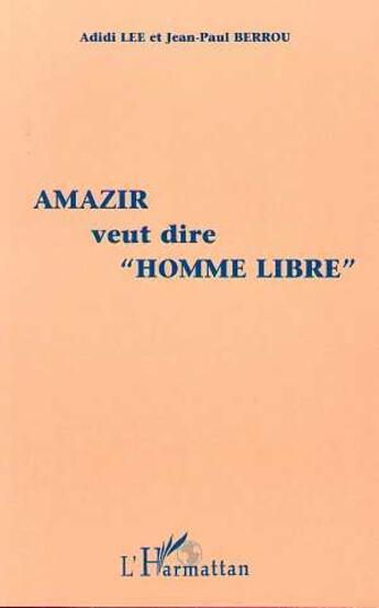 Couverture du livre « Amazir Veut Dire Homme Libre