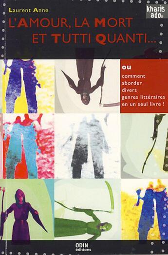 Couverture du livre « Amour, la mort et tutti quanti ou comment aborder divers genres littéraires en un seul livre ! » de Laurent Anne aux éditions Odin