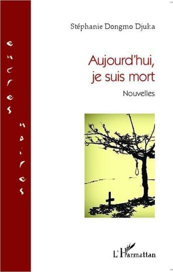 Couverture du livre « Aujourd'hui, je suis mort » de Stephanie Dongmo Djuka aux éditions L'harmattan