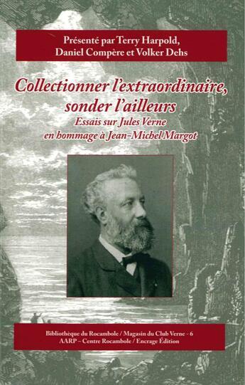 Couverture du livre « Collectionner l'extraordinaire,sonder l'ailleurs - essais sur jules verne en hommage a jean » de Collectif aux éditions Encrage