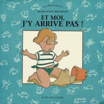 Couverture du livre « Et moi, j'y arrive pas » de Madeleine Brunelet aux éditions Actes Sud
