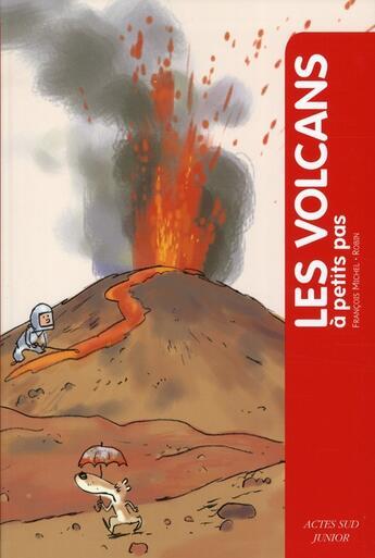 Couverture du livre « A PETITS PAS ; les volcans » de Robin et Francois Michel aux éditions Actes Sud Junior