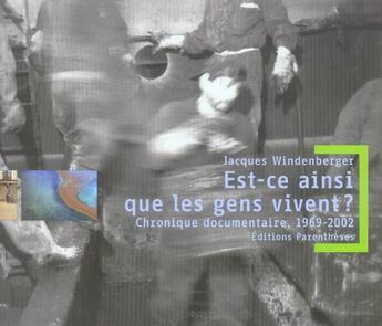 Couverture du livre « Est-ce ainsi que les gens vivent ? chronique documentaire, 1969-2002 » de Jacques Windenberger aux éditions Parentheses