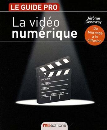 Couverture du livre « La vidéo numérique ; le guide pro » de Jerome Genevray aux éditions Ma