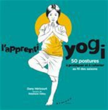 Couverture du livre « L'apprenti yogi ; 50 postures à pratiquer et à colorier au fil des saisons » de Dany Hericourt et Stephane Valley aux éditions Almora
