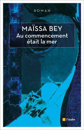 Couverture du livre « Au commencement était la mer » de Maissa Bey aux éditions Editions De L'aube