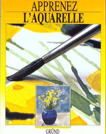 Couverture du livre « Apprenez L'Aquarelle » de Collectif aux éditions Grund