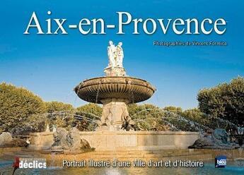 Couverture du livre « Aix-en-Provence ; portrait illustré d'une ville d'art et d'histoire » de Vincent Formica aux éditions Declics