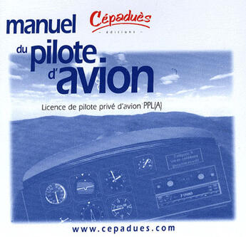 Couverture du livre « A Manuel Du Pilote D'Avion 11e Edition Licence De Pilote Prive D'Avion Ppl » de Collectif aux éditions Cepadues