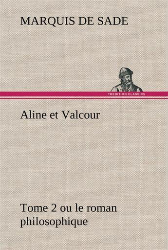 Couverture du livre « Aline Et Valcour Tome 2 Ou Le Roman Philosophique » de Sade M aux éditions Tredition
