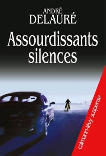 Couverture du livre « Assourdissants silences » de Andre Delaure aux éditions Calmann-levy