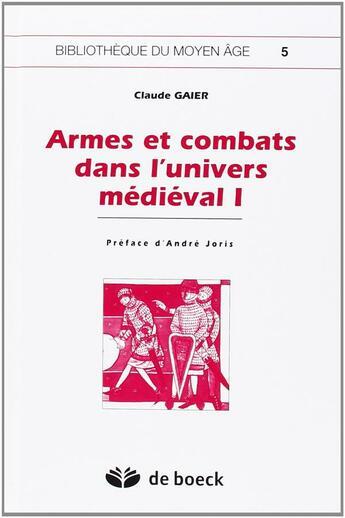 Couverture du livre « Armes et combats dans l'univers médiéval » de Claude Gaier aux éditions De Boeck Superieur