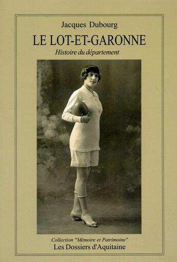 Couverture du livre « Le Lot-et-Garonne ; histoire du département » de Jacques Dubourg aux éditions Dossiers D'aquitaine
