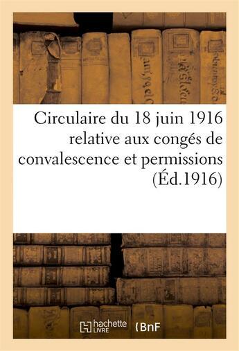 Couverture du livre « Circulaire du 18 juin 1916 relative aux conges de convalescence et permissions » de  aux éditions Hachette Bnf