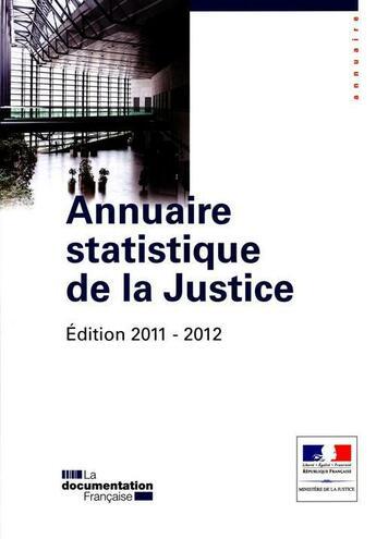 Couverture du livre « Annuaire statistique de la justice ; édition 2011-2012 » de Collectif aux éditions Documentation Francaise