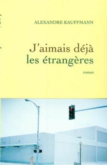 Couverture du livre « J'aimais déjà les étrangères » de Alexandre Kauffmann aux éditions Grasset Et Fasquelle