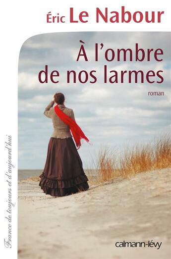 Couverture du livre « à l'ombre de nos larmes » de Eric Le Nabour aux éditions Calmann-levy
