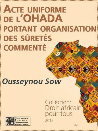 Couverture du livre « Acte uniforme de l'OHADA sur l'Organisation des sûretés, commenté » de Sow Ousseynou aux éditions Nouvelles Editions Numeriques Africaines