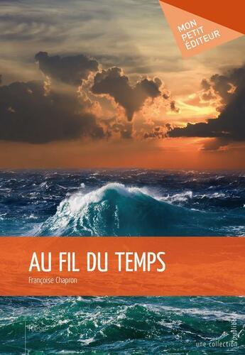 Couverture du livre « Au fil du temps » de Francoise Chapron aux éditions Publibook