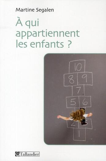 Couverture du livre « à qui appartiennent les enfants ? » de Segalen M aux éditions Tallandier