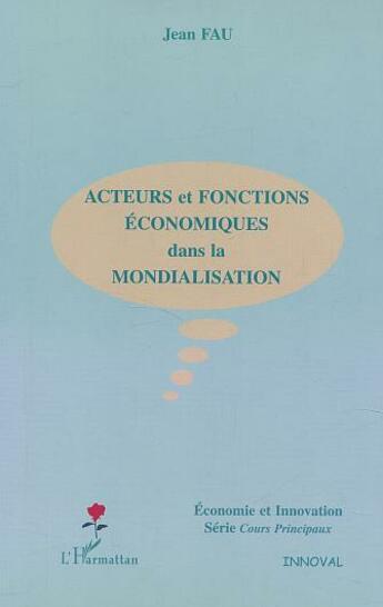 Couverture du livre « Acteurs et fonctions economiques dans la mondialisatio » de Jean Fau aux éditions Editions L'harmattan