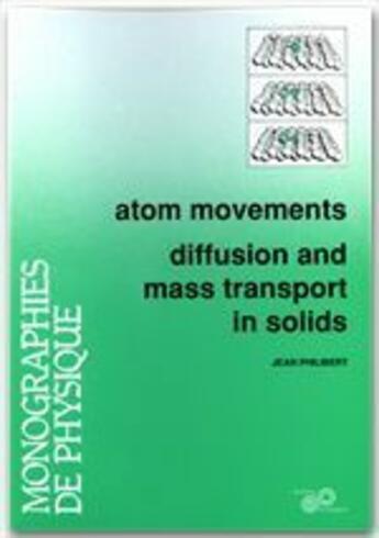 Couverture du livre « Atom movements ; diffusion and mass transport in solids » de Jean Philibert aux éditions Edp Sciences