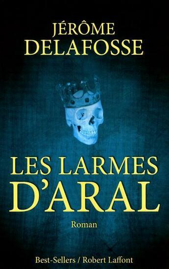 Couverture du livre « Les larmes d'Aral » de Jerome Delafosse aux éditions Robert Laffont