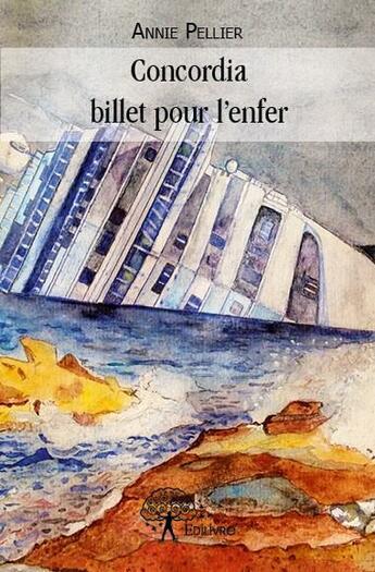 Couverture du livre « Concordia ; billet pour l'enfer » de Annie Pellier aux éditions Edilivre-aparis