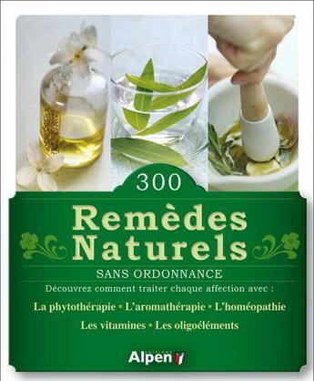 Couverture du livre « 300 remèdes naturels sans ordonnance » de Collectif aux éditions Alpen