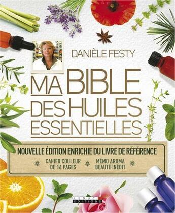 Couverture du livre « Ma bible des huiles essentielles ; nouvelle édition enrichie du livre de référence » de Daniele Festy aux éditions Leduc.s
