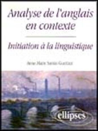 Couverture du livre « Analyse De L'Anglais En Contexte Initiation A La Linguistique » de Santin Guettier aux éditions Ellipses Marketing