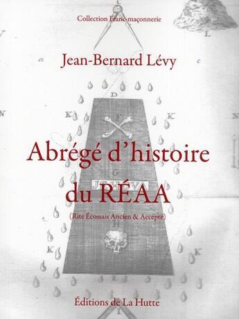 Couverture du livre « Abrégé d'histoire du r.e.a.a. (rite écossais ancien accepté) » de Jean-Bernard Levy aux éditions La Hutte