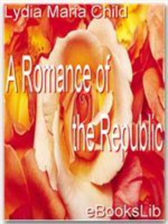 Couverture du livre « A Romance of the Republic » de Lydia Maria Child aux éditions Ebookslib