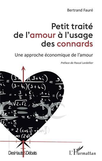 Couverture du livre « Petit traité de l'amour à l'usage des connards : une approche économique de l'amour » de Bertrand Faure aux éditions L'harmattan