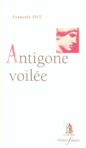 Couverture du livre « Antigone voilee » de Francois Ost aux éditions Larcier