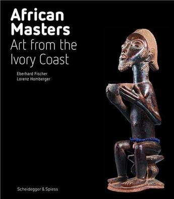 Couverture du livre « African Masters Art From The Ivory Coast (Expo Quai Branly 2015) /Anglais » de Fischer aux éditions Scheidegger