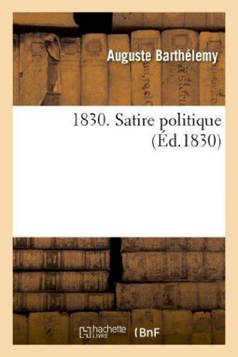 Couverture du livre « 1830. Satire Politique » de Barthelemy A aux éditions Hachette Bnf