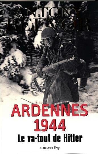 Couverture du livre « Ardennes 1944 ; le va-tout de Hitler » de Antony Beevor aux éditions Calmann-levy