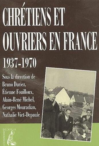 Couverture du livre « Chrétiens et ouvriers en France 1937-1970 » de Viet-Depaule et Duriez et Fouilloux et Mouradian et Michel aux éditions Atelier