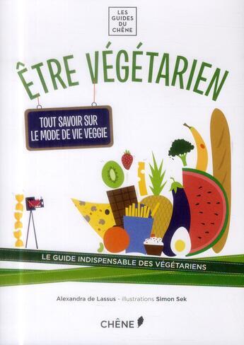 Couverture du livre « Être végétarien ; tout savoir sur le mode de vie veggie » de Alexandra De Lassus et Simon Sek aux éditions Chene