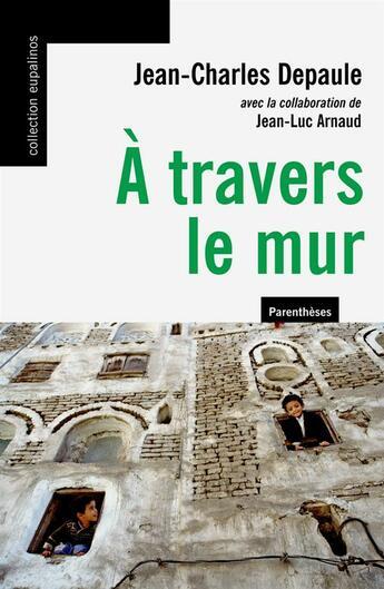 Couverture du livre « à travers le mur » de Jean-Charles Depaule aux éditions Parentheses