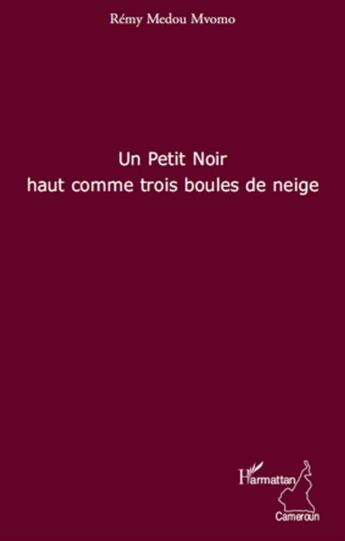 Couverture du livre « Un petit noir haut comme trois boules de neige » de Remy Medou Mvono aux éditions L'harmattan